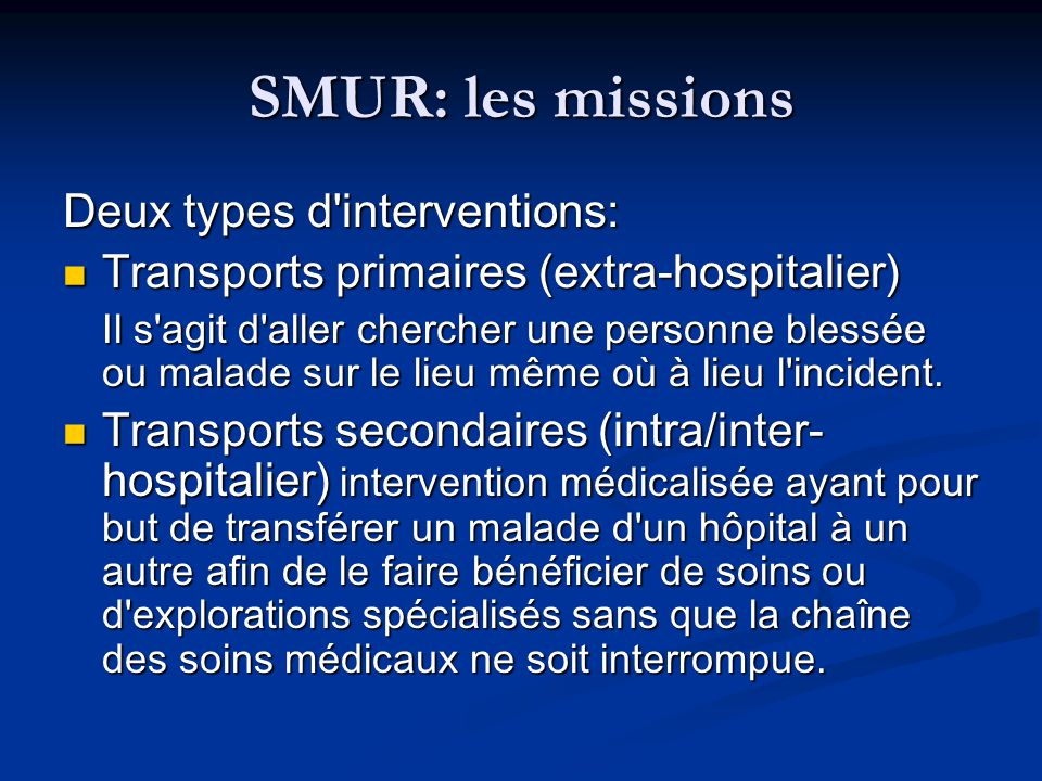 SMUR: les missions Deux types d'interventions: Transports primaires (extra-hospitalier) Transports primaires (extra-hospitalier) Il s'agit d'aller che
