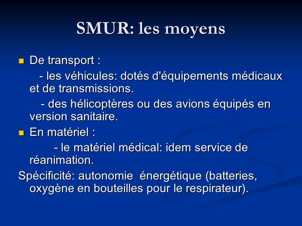 SMUR: les moyens De transport : De transport : - les véhicules: dotés d'équipements médicaux et de transmissions. - les véhicules: dotés d'équipements