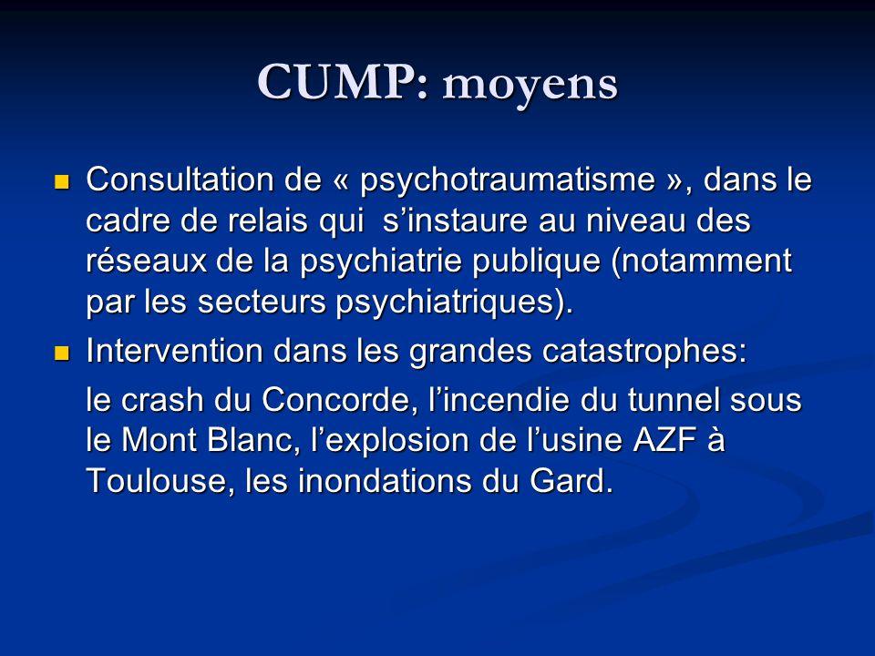 CUMP: moyens Consultation de « psychotraumatisme », dans le cadre de relais qui sinstaure au niveau des réseaux de la psychiatrie publique (notamment