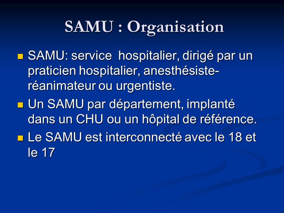 SAMU : Organisation SAMU : Organisation SAMU: service hospitalier, dirigé par un praticien hospitalier, anesthésiste- réanimateur ou urgentiste. SAMU: