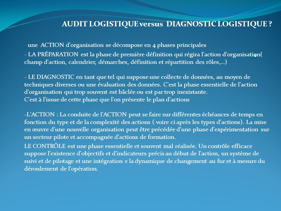 AUDIT LOGISTIQUE versus DIAGNOSTIC LOGISTIQUE ? une ACTION d'organisation se décompose en 4 phases principales - LA PRÉPARATION est la phase de premiè