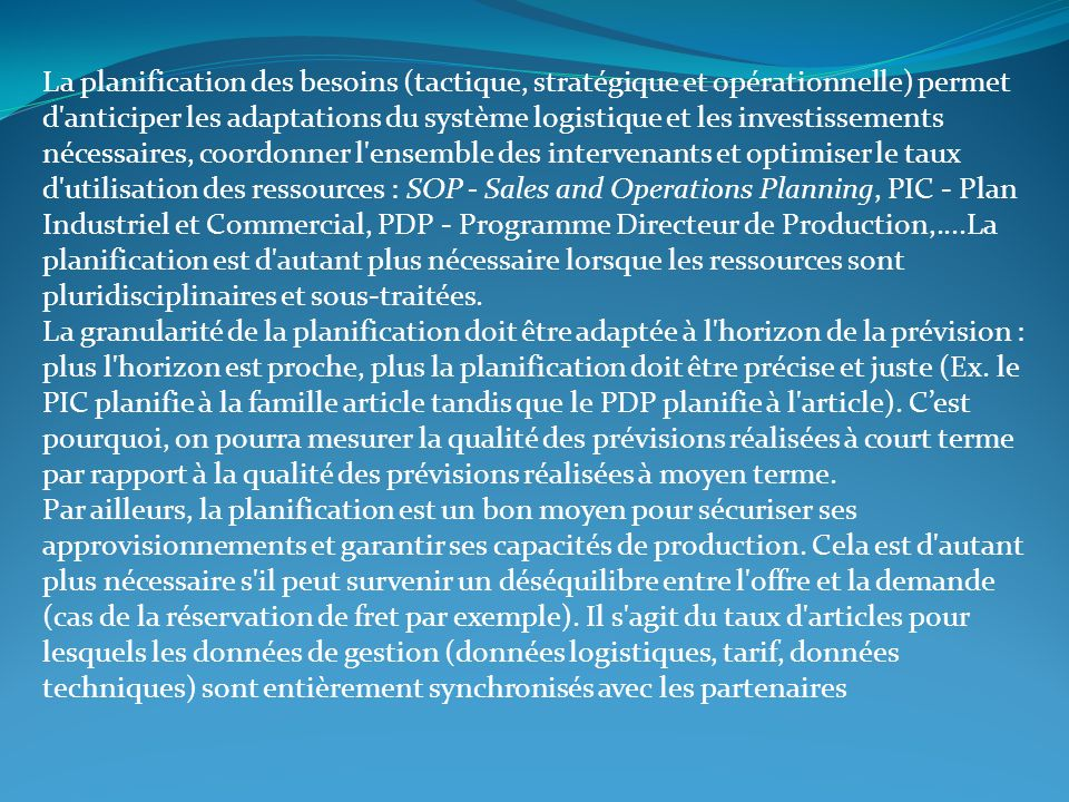La planification des besoins (tactique, stratégique et opérationnelle) permet d'anticiper les adaptations du système logistique et les investissements