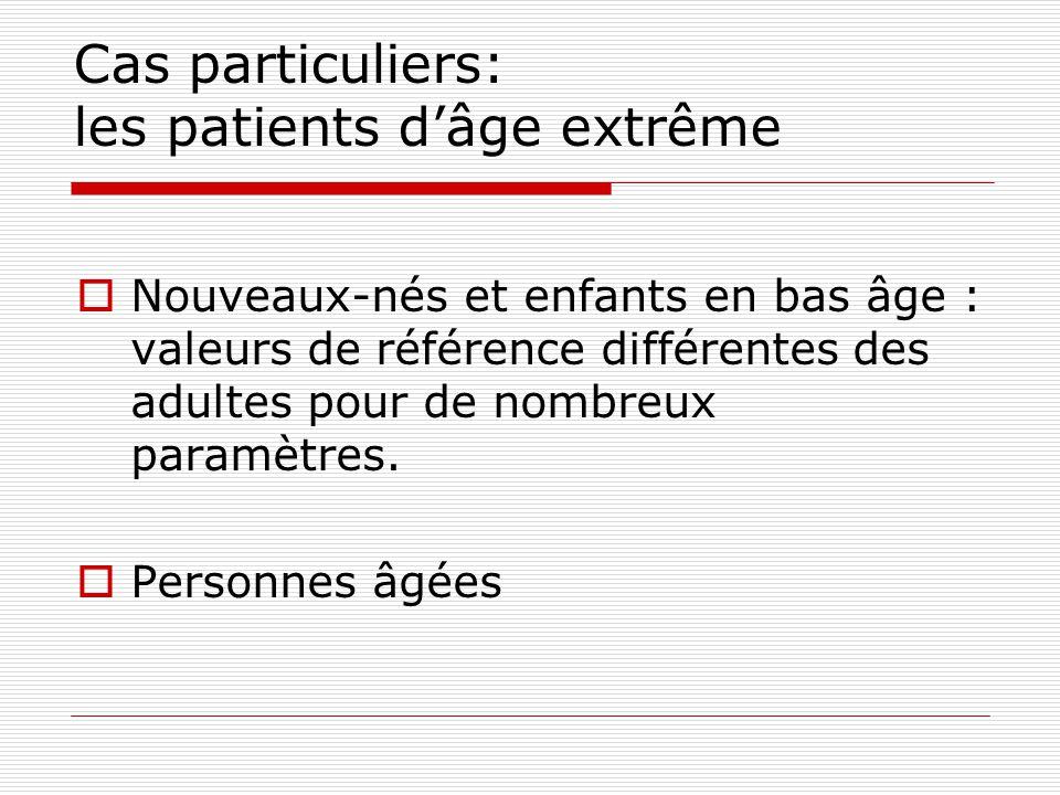 Cas particuliers: les patients dâge extrême Nouveaux-nés et enfants en bas âge : valeurs de référence différentes des adultes pour de nombreux paramèt