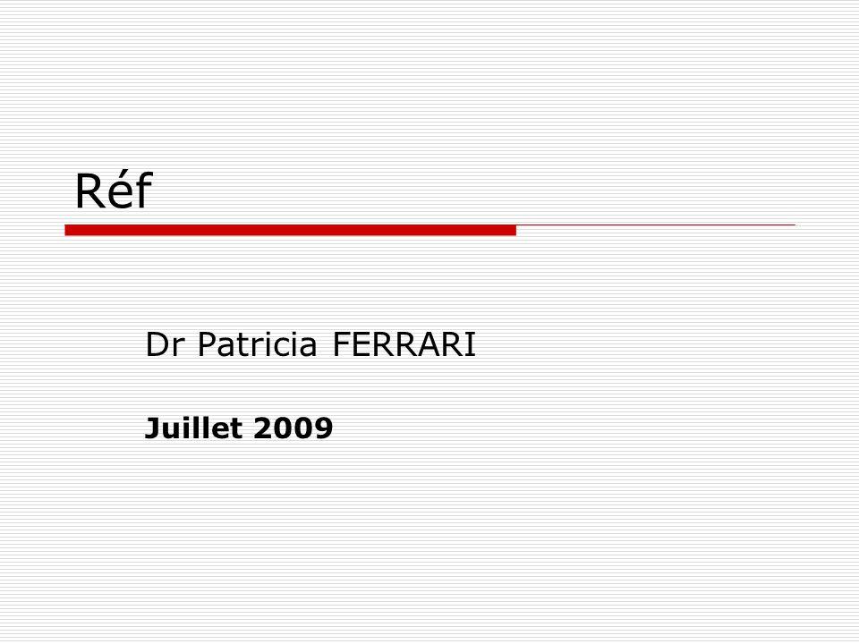 Réf Dr Patricia FERRARI Juillet 2009