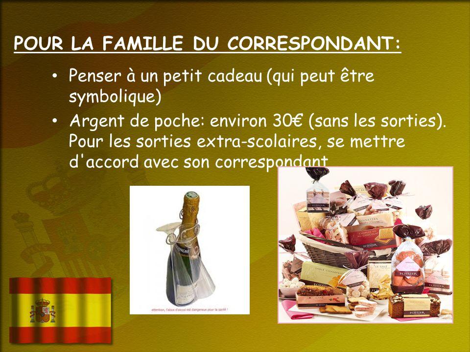 POUR LA FAMILLE DU CORRESPONDANT: Penser à un petit cadeau (qui peut être symbolique) Argent de poche: environ 30 (sans les sorties).