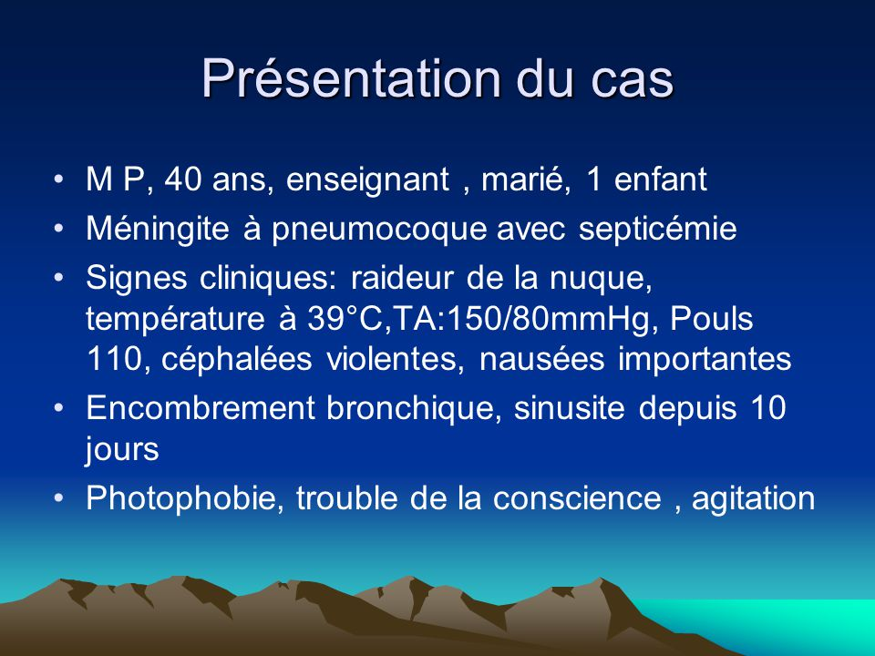 ATCD: HTA, asthme allergique, œdème de Quick, sinusite dps 10 jours Examens à son entrée: Ponction Lombaire, NFS, 3 Hémocultures ( présence pneumocoque), ECBU ( négatif) TTT: Ceftriaxone ( ATB), Amoxicilline (ATB), Proparacétamol, Vogalène, Chlorure de Sodium 1L500/24H; Fraxiparine, Hydratation abondante Isolement Septique Surveillance ttes les 2 H: Pouls, TA, température, Score de glasgow, fréquence respiratoire Repos strict au lit Chlorure de Sodium 1L500 /24H