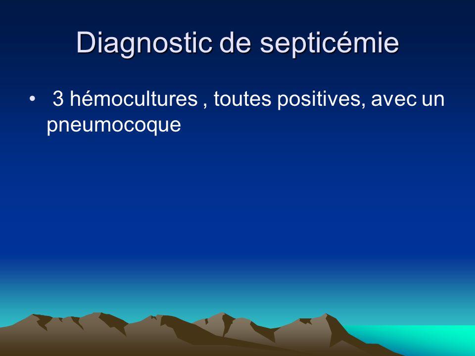 Diagnostic de septicémie 3 hémocultures, toutes positives, avec un pneumocoque