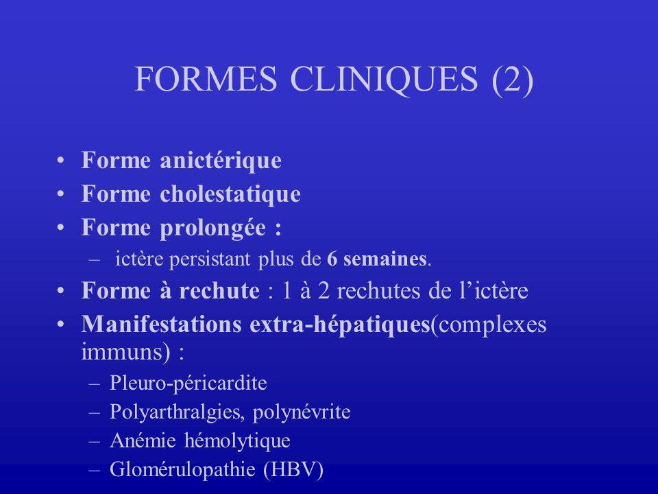 FORMES CLINIQUES (2) Forme anictérique Forme cholestatique Forme prolongée : – ictère persistant plus de 6 semaines. Forme à rechute : 1 à 2 rechutes