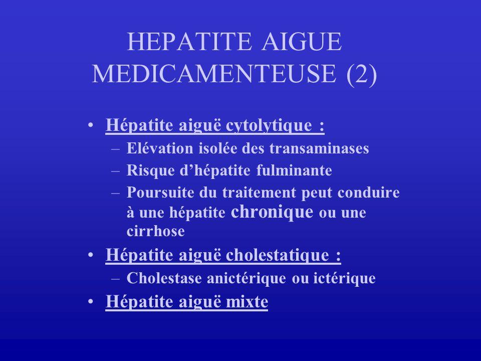HEPATITE AIGUE MEDICAMENTEUSE (2) Hépatite aiguë cytolytique : –Elévation isolée des transaminases –Risque dhépatite fulminante –Poursuite du traiteme