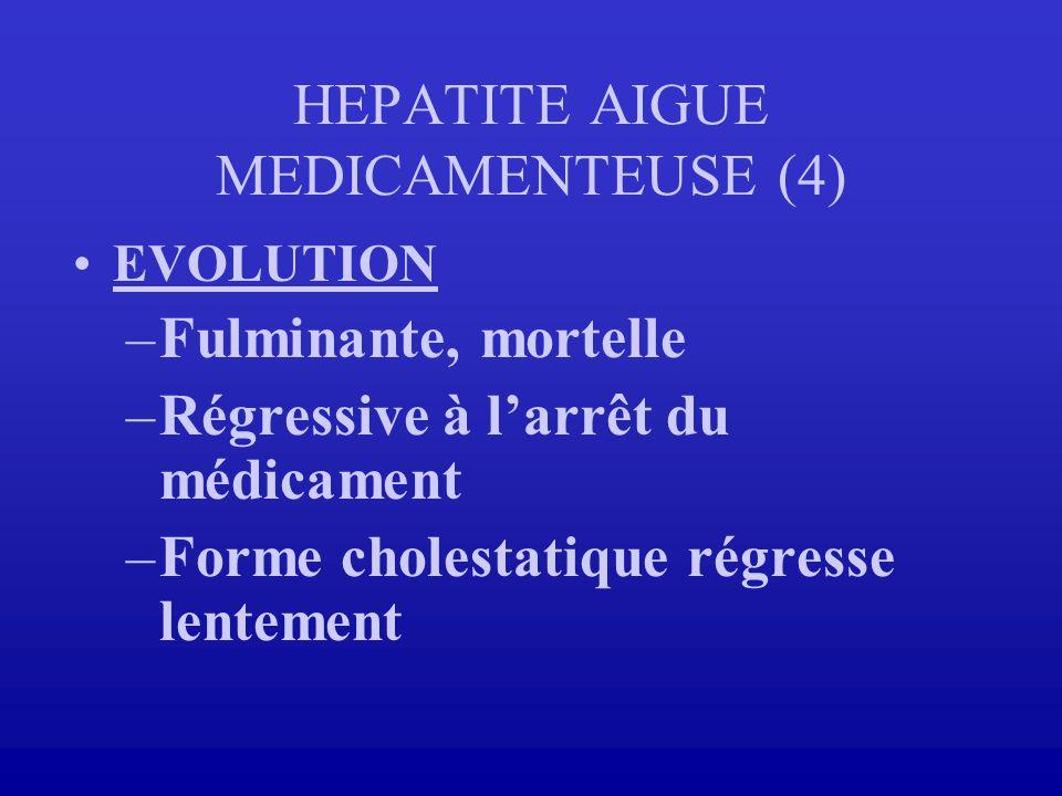 EVOLUTION –Fulminante, mortelle –Régressive à larrêt du médicament –Forme cholestatique régresse lentement HEPATITE AIGUE MEDICAMENTEUSE (4)