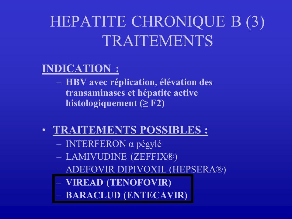 HEPATITE CHRONIQUE B (3) TRAITEMENTS INDICATION : –HBV avec réplication, élévation des transaminases et hépatite active histologiquement ( F2) TRAITEM