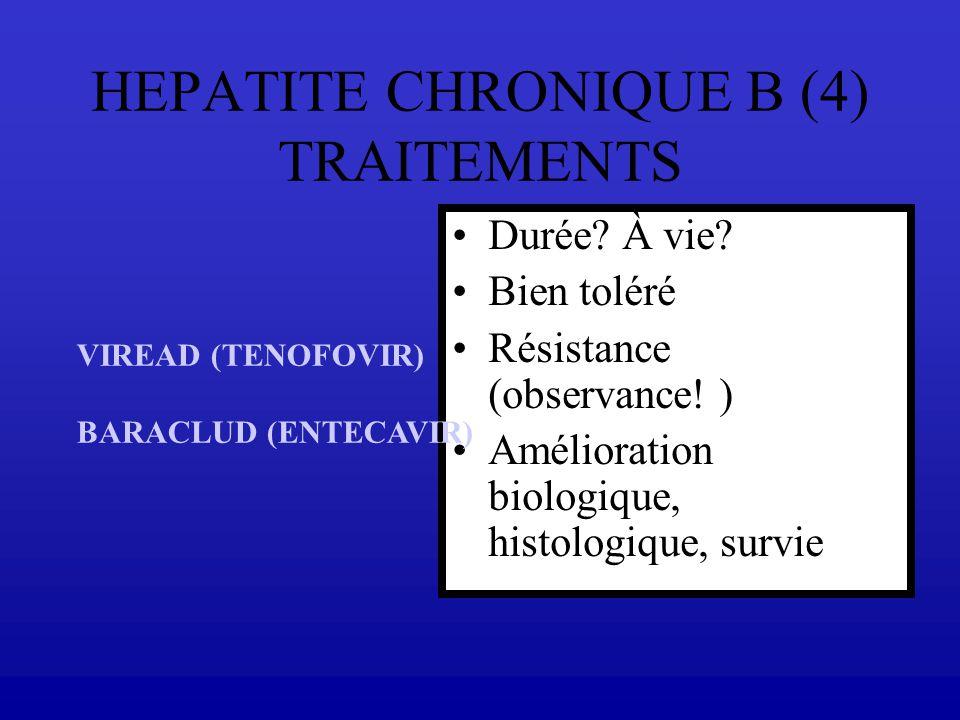 HEPATITE CHRONIQUE B (4) TRAITEMENTS Durée? À vie? Bien toléré Résistance (observance! ) Amélioration biologique, histologique, survie VIREAD (TENOFOV