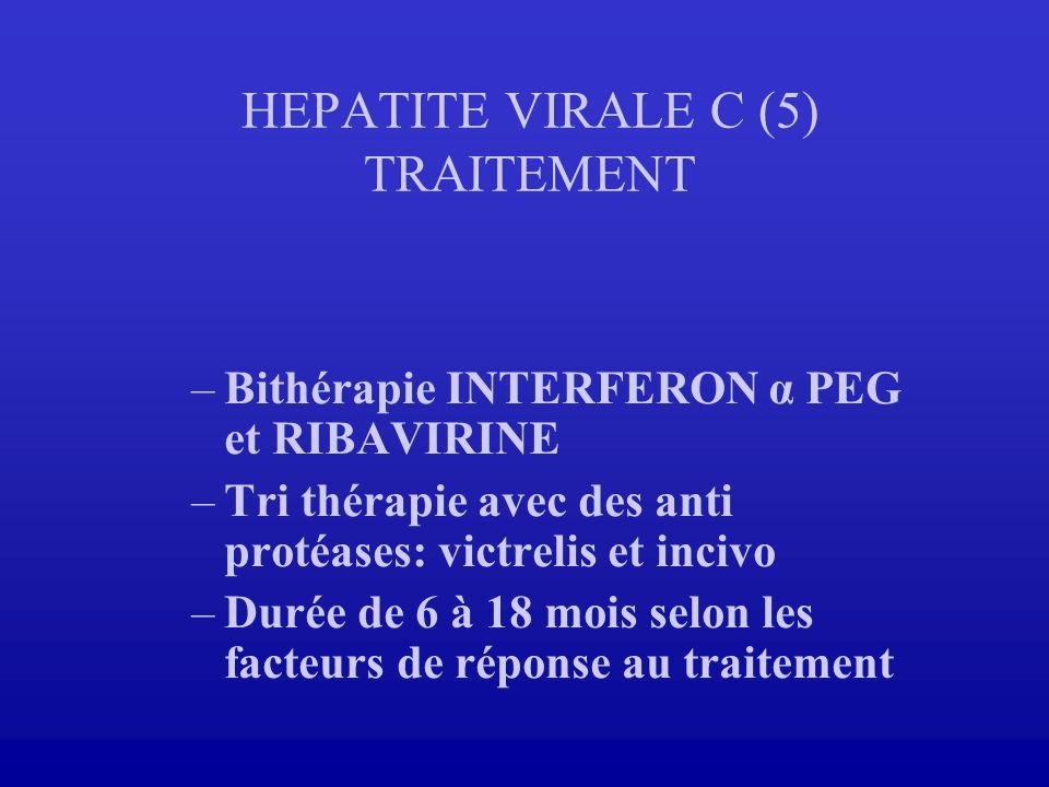 HEPATITE VIRALE C (5) TRAITEMENT –Bithérapie INTERFERON α PEG et RIBAVIRINE –Tri thérapie avec des anti protéases: victrelis et incivo –Durée de 6 à 1