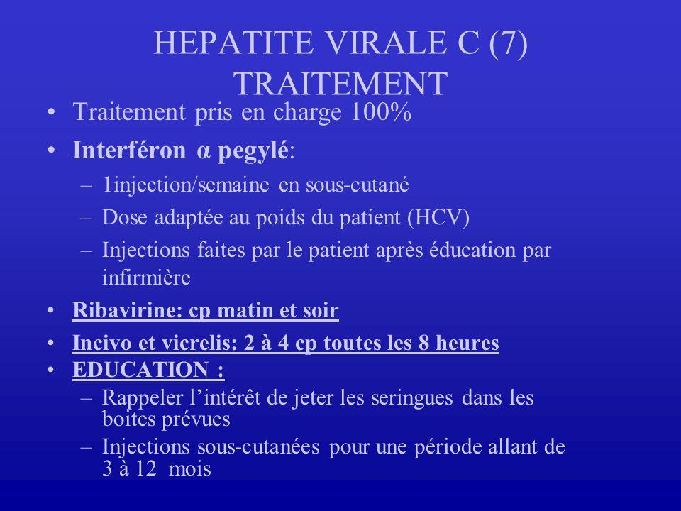 HEPATITE VIRALE C (7) TRAITEMENT Traitement pris en charge 100% Interféron α pegylé: –1injection/semaine en sous-cutané –Dose adaptée au poids du pati