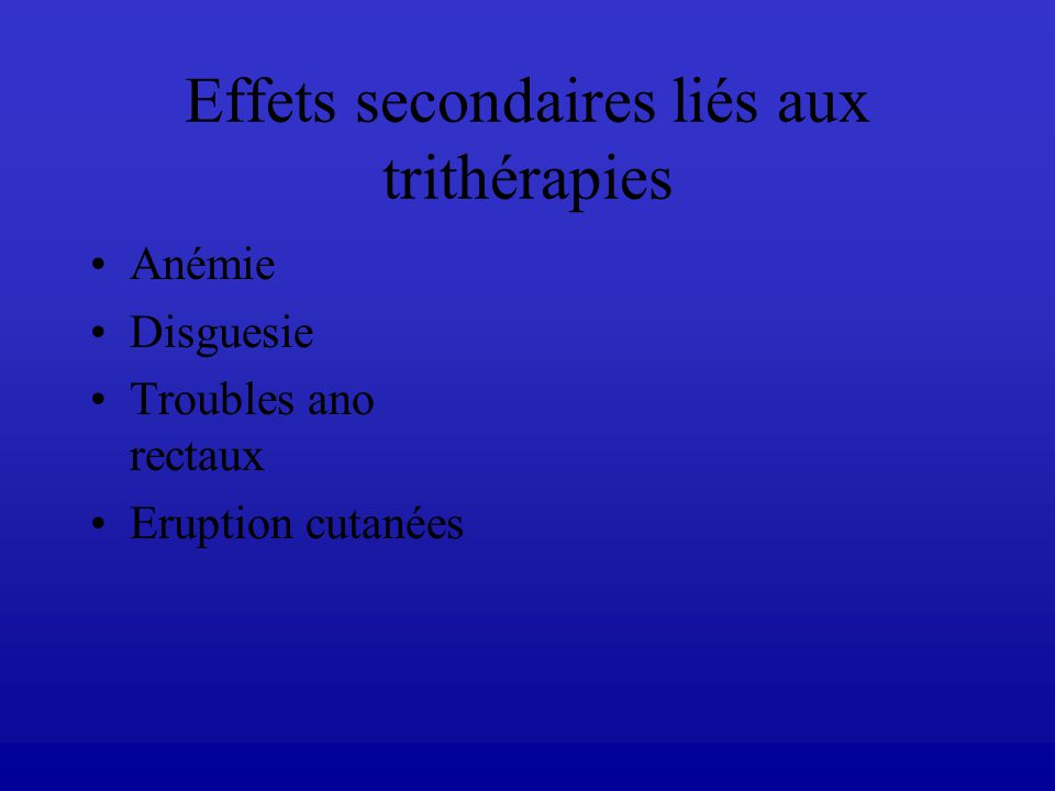 Effets secondaires liés aux trithérapies Anémie Disguesie Troubles ano rectaux Eruption cutanées