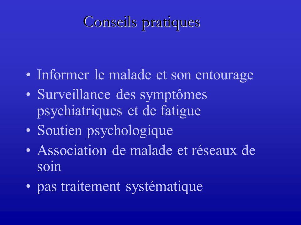 Informer le malade et son entourage Surveillance des symptômes psychiatriques et de fatigue Soutien psychologique Association de malade et réseaux de