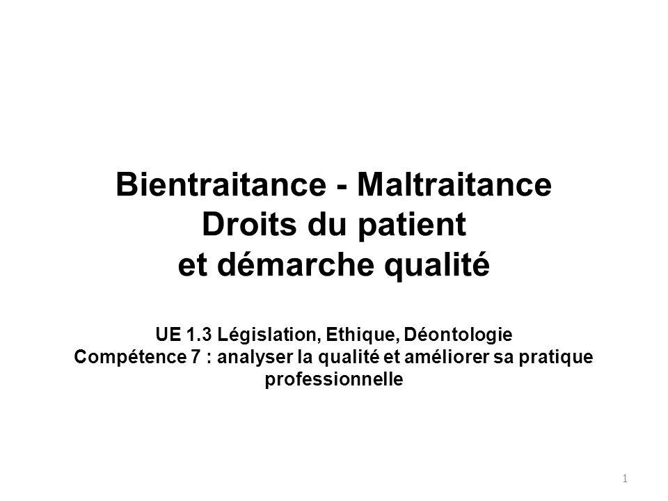 Bientraitance - Maltraitance Droits du patient et démarche qualité UE 1.3 Législation, Ethique, Déontologie Compétence 7 : analyser la qualité et amél