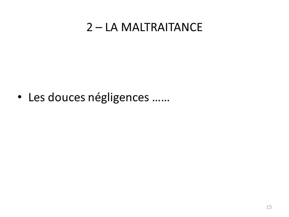 2 – LA MALTRAITANCE Les douces négligences …… 15