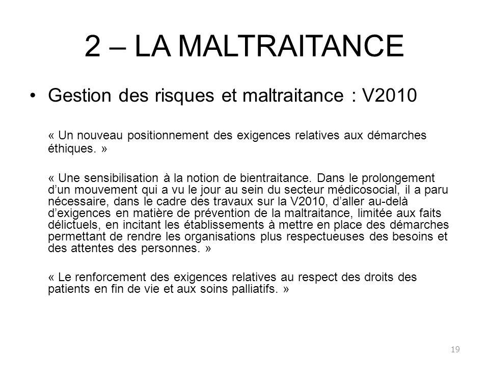 2 – LA MALTRAITANCE Gestion des risques et maltraitance : V2010 « Un nouveau positionnement des exigences relatives aux démarches éthiques. » « Une se