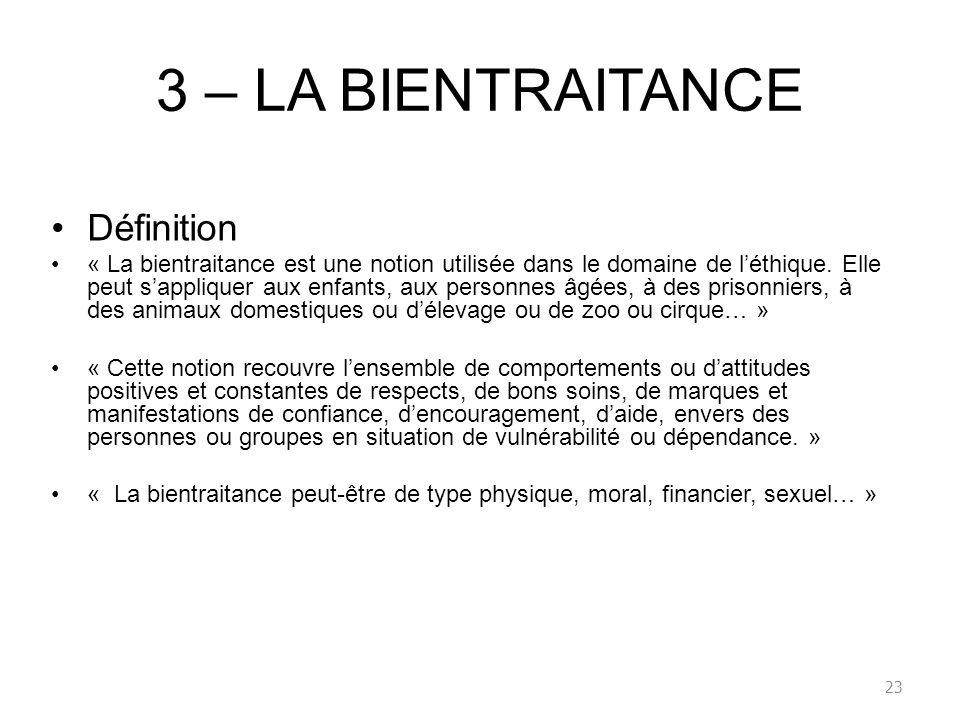 3 – LA BIENTRAITANCE Définition « La bientraitance est une notion utilisée dans le domaine de léthique. Elle peut sappliquer aux enfants, aux personne