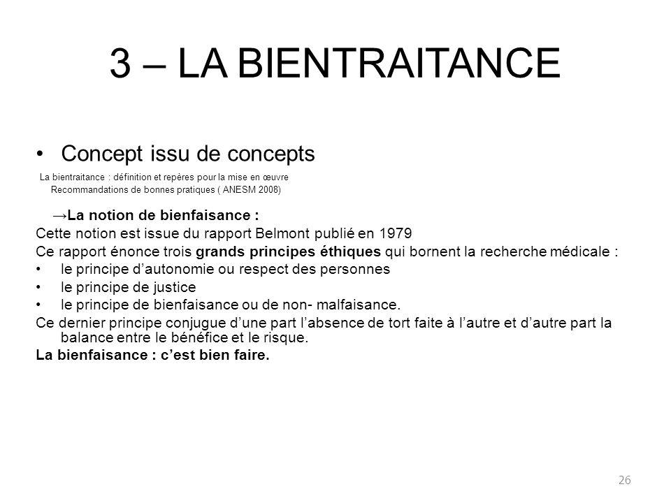 3 – LA BIENTRAITANCE Concept issu de concepts La bientraitance : définition et repères pour la mise en œuvre Recommandations de bonnes pratiques ( ANE