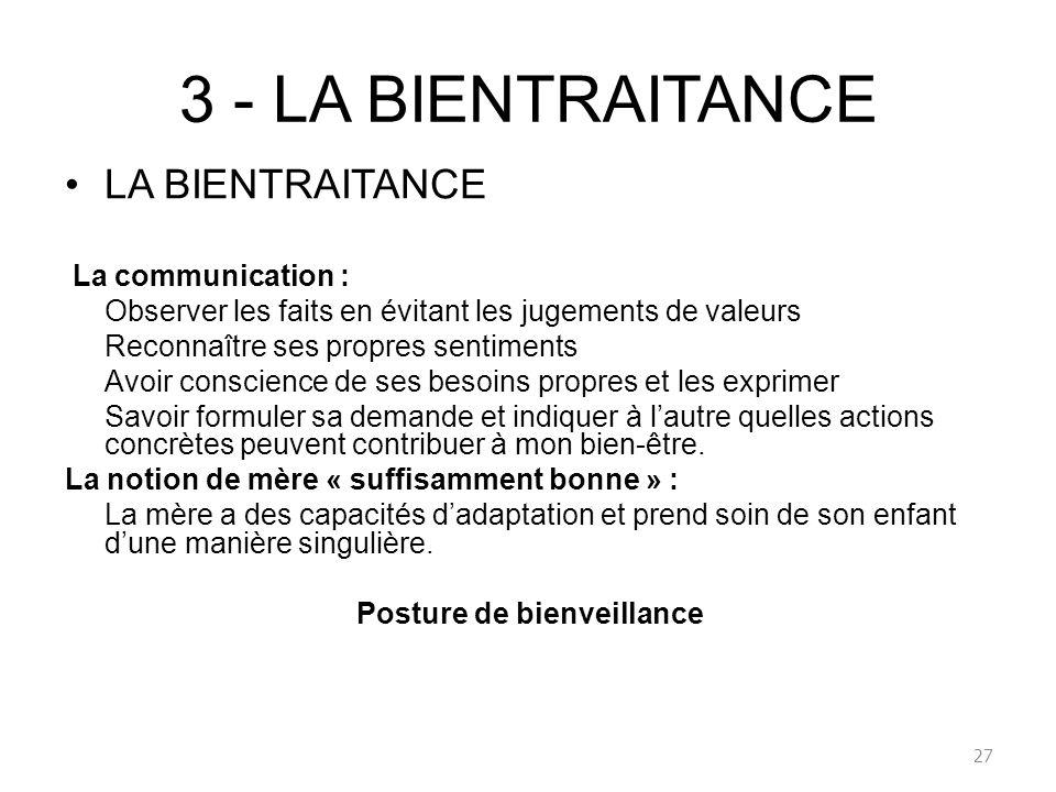 3 - LA BIENTRAITANCE LA BIENTRAITANCE La communication : Observer les faits en évitant les jugements de valeurs Reconnaître ses propres sentiments Avo