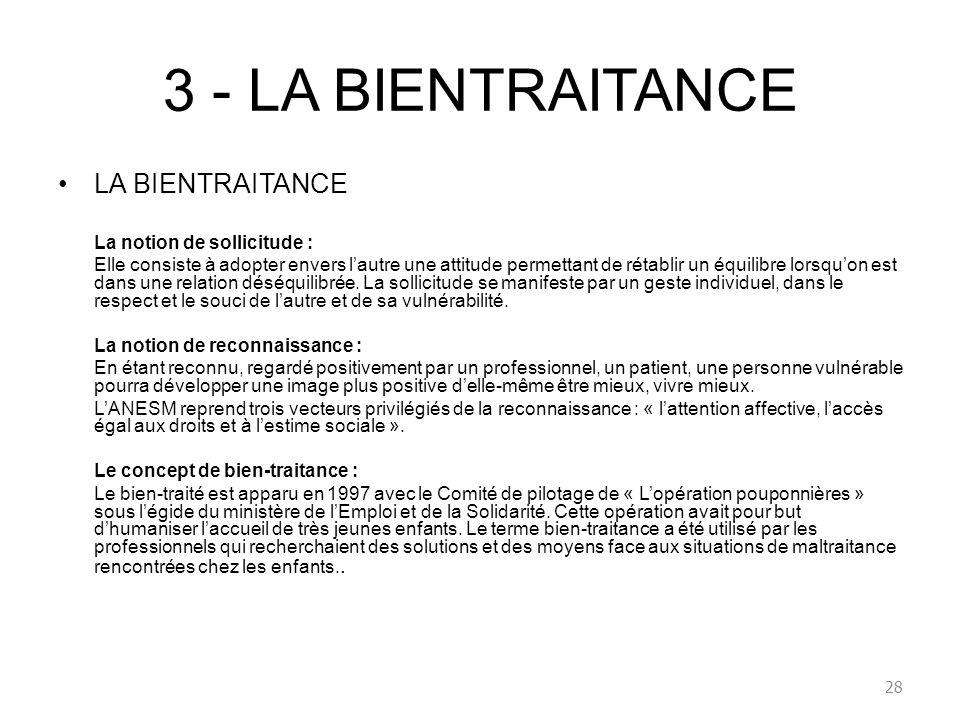 3 - LA BIENTRAITANCE LA BIENTRAITANCE La notion de sollicitude : Elle consiste à adopter envers lautre une attitude permettant de rétablir un équilibr