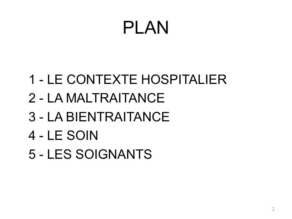 PLAN 1 - LE CONTEXTE HOSPITALIER 2 - LA MALTRAITANCE 3 - LA BIENTRAITANCE 4 - LE SOIN 5 - LES SOIGNANTS 3