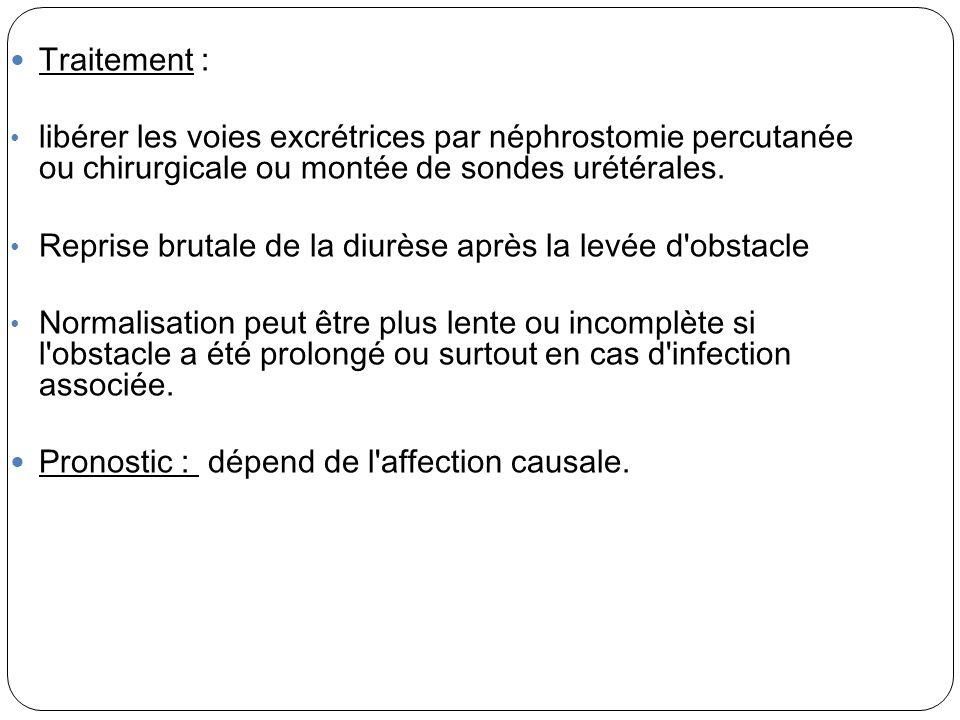 Traitement : libérer les voies excrétrices par néphrostomie percutanée ou chirurgicale ou montée de sondes urétérales. Reprise brutale de la diurèse a