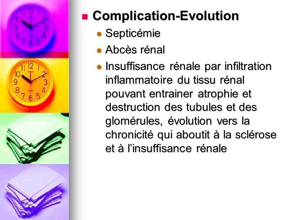 Complication-Evolution Complication-Evolution Septicémie Septicémie Abcès rénal Abcès rénal Insuffisance rénale par infiltration inflammatoire du tiss