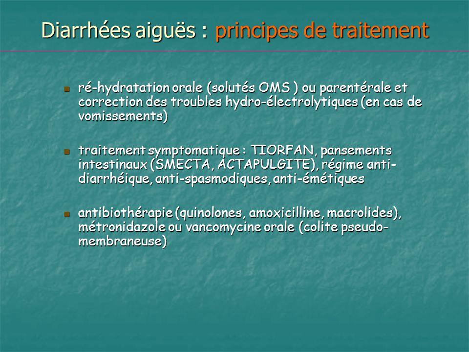 Diarrhées aiguës : principes de traitement ré-hydratation orale (solutés OMS ) ou parentérale et correction des troubles hydro-électrolytiques (en cas