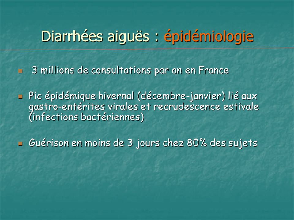 Diarrhées aiguës : épidémiologie 3 millions de consultations par an en France 3 millions de consultations par an en France Pic épidémique hivernal (dé