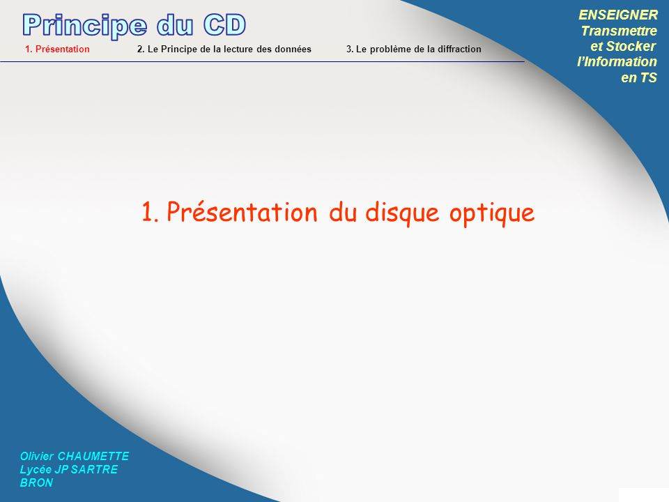 ENSEIGNER Transmettre et Stocker lInformation en TS Olivier CHAUMETTE Lycée JP SARTRE BRON FIN olivier.chaumette@ac-lyon.fr Version 1 - Janvier 2013