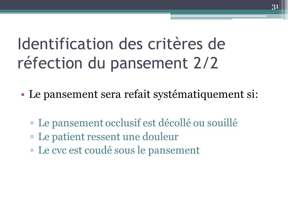 31 Identification des critères de réfection du pansement 2/2 Le pansement sera refait systématiquement si: Le pansement occlusif est décollé ou souill