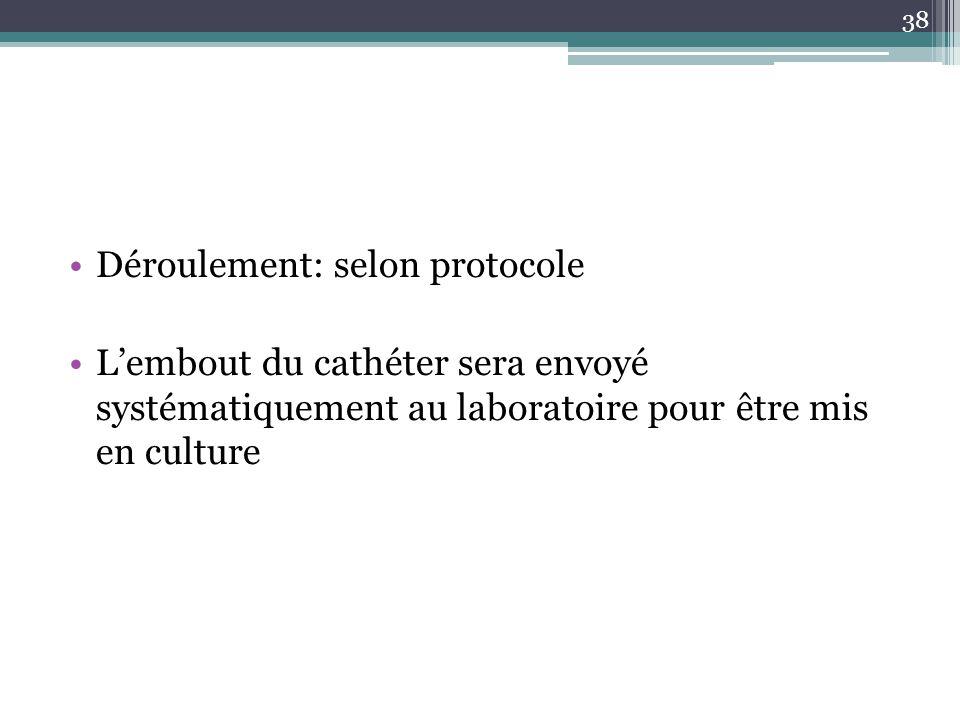 38 Déroulement: selon protocole Lembout du cathéter sera envoyé systématiquement au laboratoire pour être mis en culture