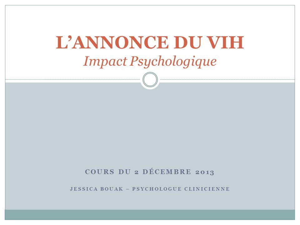 COURS DU 2 DÉCEMBRE 2013 JESSICA BOUAK – PSYCHOLOGUE CLINICIENNE LANNONCE DU VIH Impact Psychologique