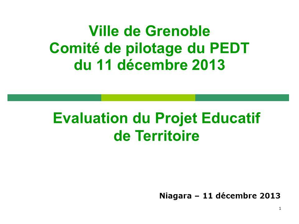 1 Ville de Grenoble Comité de pilotage du PEDT du 11 décembre 2013 Evaluation du Projet Educatif de Territoire Niagara – 11 décembre 2013