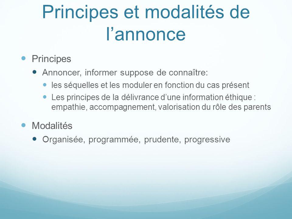 Principes et modalités de lannonce Principes Annoncer, informer suppose de connaître: les séquelles et les moduler en fonction du cas présent Les prin
