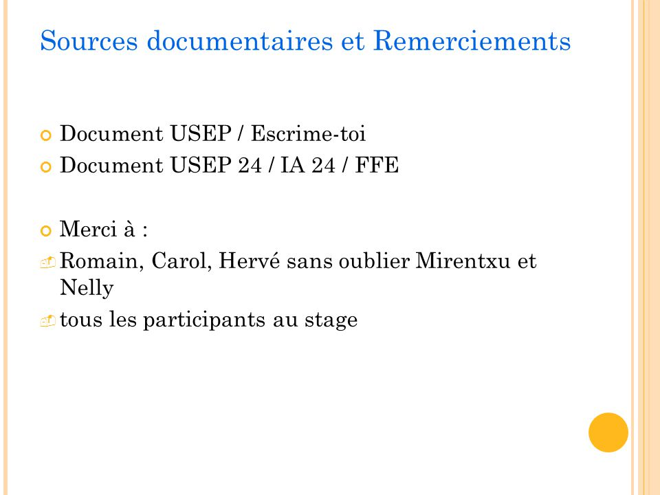 Sources documentaires et Remerciements Document USEP / Escrime-toi Document USEP 24 / IA 24 / FFE Merci à : Romain, Carol, Hervé sans oublier Mirentxu
