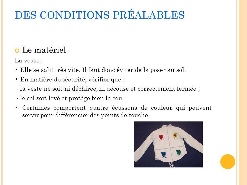 DES CONDITIONS PRÉALABLES Le matériel La veste : Elle se salit très vite. Il faut donc éviter de la poser au sol. En matière de sécurité, vérifier que
