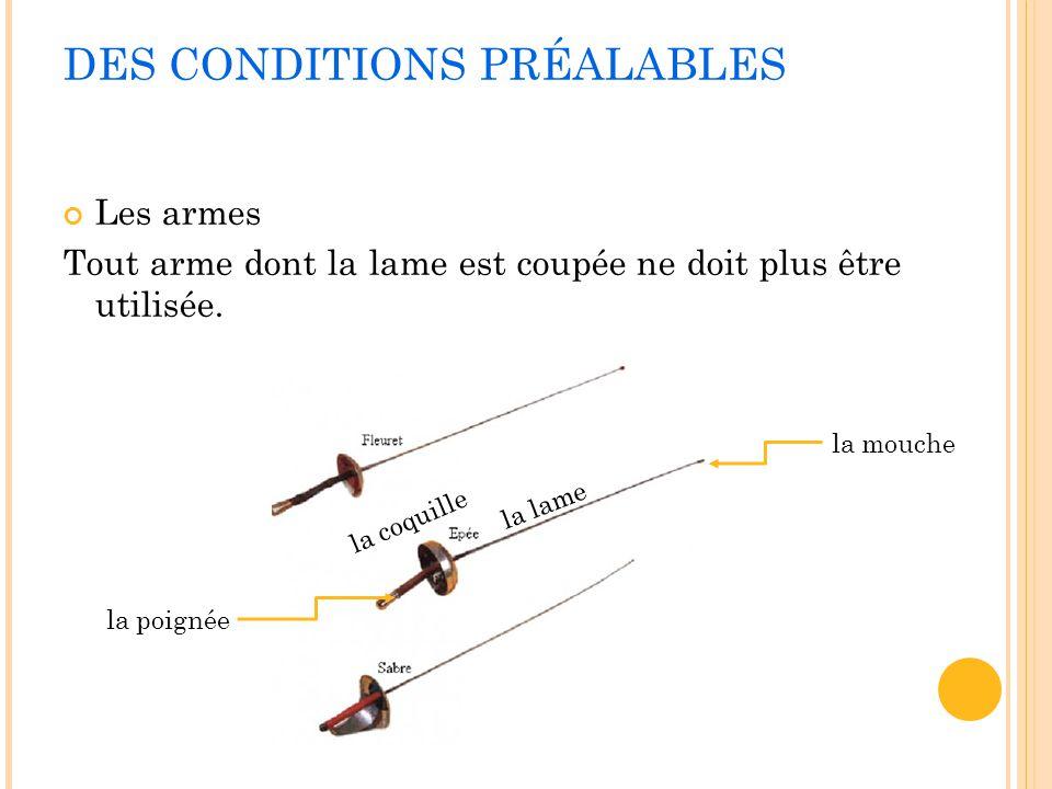 DES CONDITIONS PRÉALABLES Les armes Tout arme dont la lame est coupée ne doit plus être utilisée. la mouche la lame la coquille la poignée