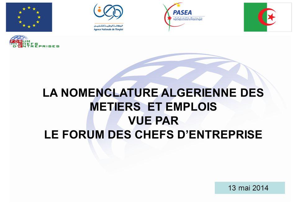 13 mai 2014 LA NOMENCLATURE ALGERIENNE DES METIERS ET EMPLOIS VUE PAR LE FORUM DES CHEFS DENTREPRISE