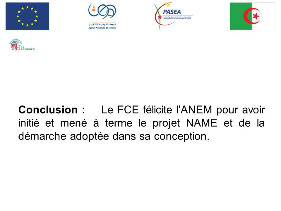 Conclusion : Le FCE félicite lANEM pour avoir initié et mené à terme le projet NAME et de la démarche adoptée dans sa conception.