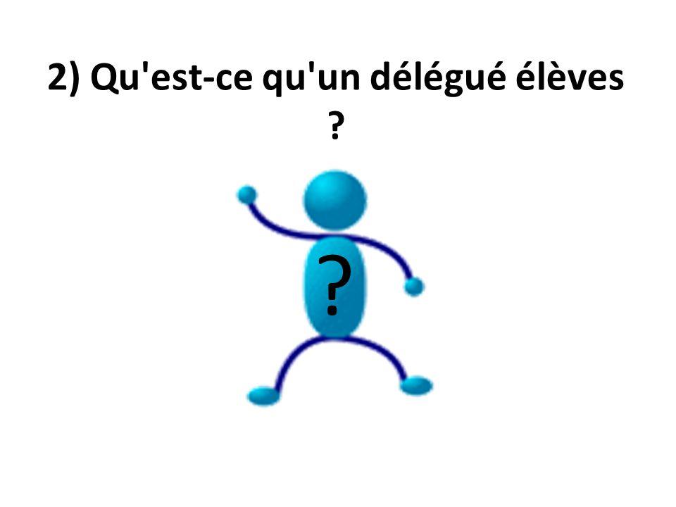 2) Qu'est-ce qu'un délégué élèves ? ?
