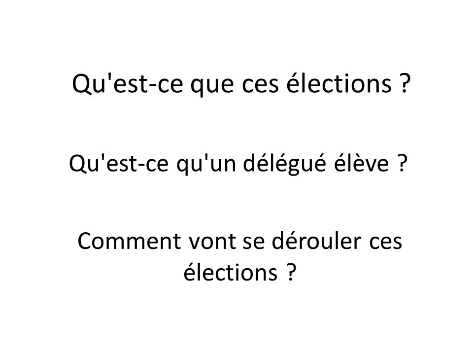 Qu'est-ce que ces élections ? Qu'est-ce qu'un délégué élève ? Comment vont se dérouler ces élections ?