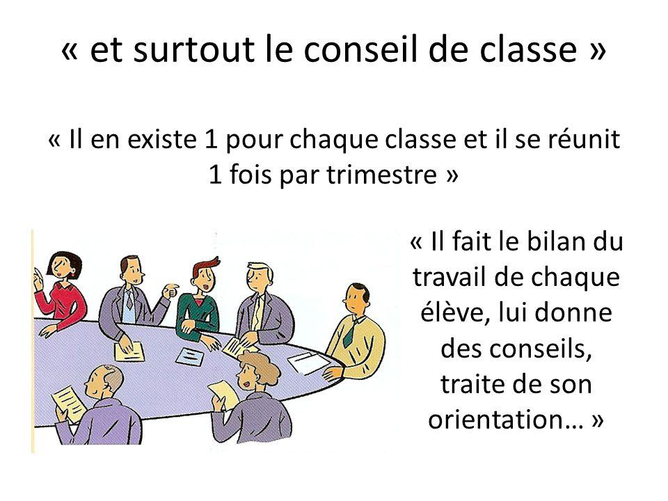 « et surtout le conseil de classe » « Il en existe 1 pour chaque classe et il se réunit 1 fois par trimestre » « Il fait le bilan du travail de chaque