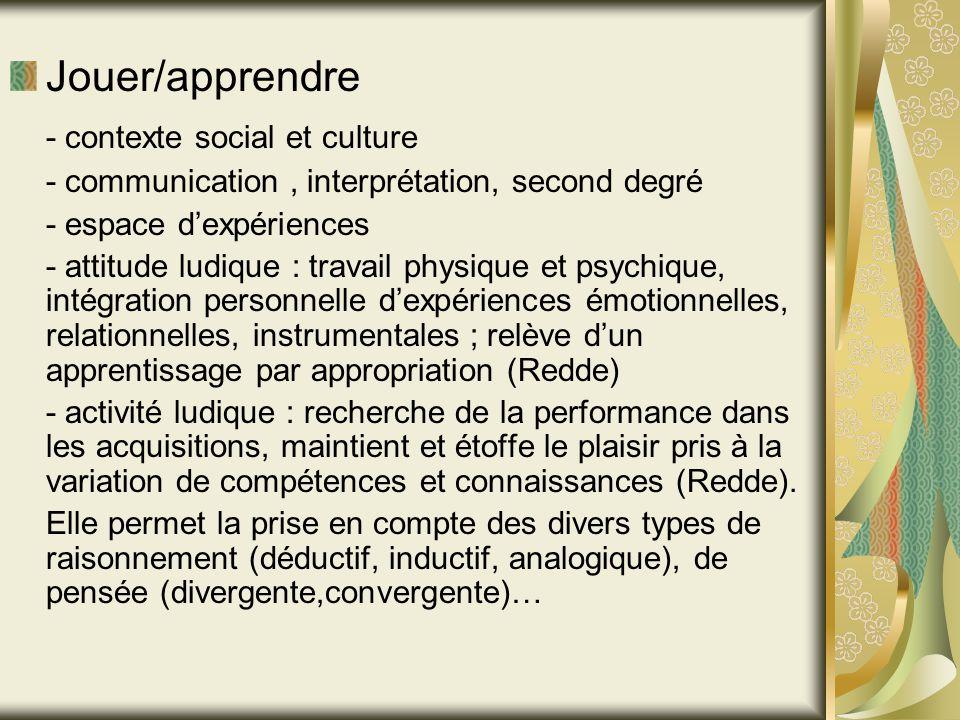 Jouer/apprendre - contexte social et culture - communication, interprétation, second degré - espace dexpériences - attitude ludique : travail physique