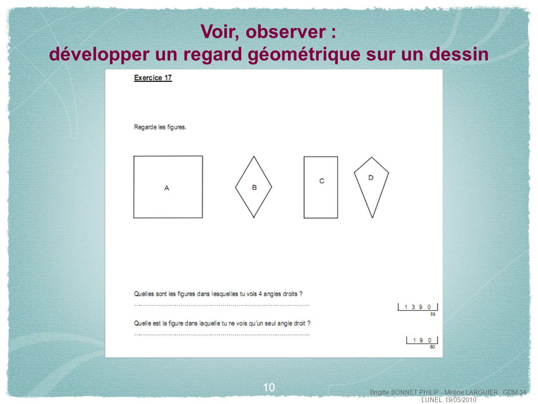 11 Voir, observer : développer un regard géométrique sur un dessin Brigitte BONNET PHILIP - Mirène LARGUIER GDM 34 LUNEL 19/05/2010