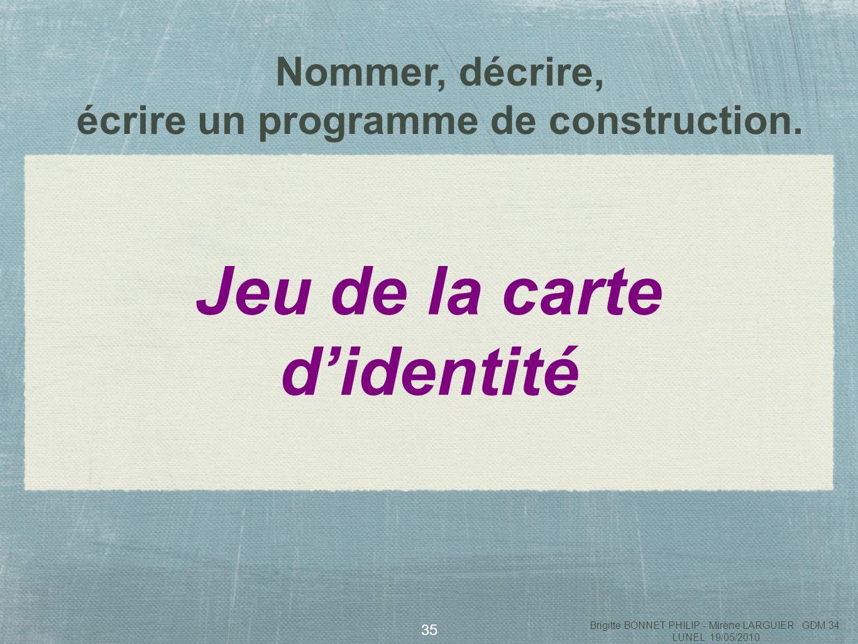 36 But du jeu : deviner la figure choisie en posant des questions Brigitte BONNET PHILIP - Mirène LARGUIER GDM 34 LUNEL 19/05/2010