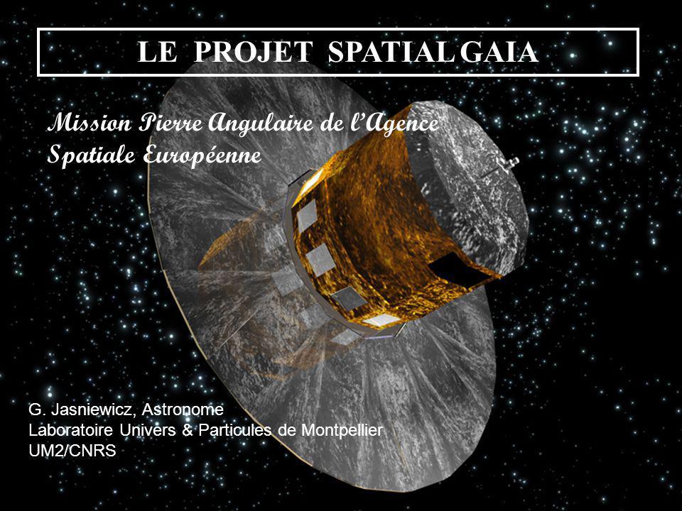 LE PROJET SPATIAL GAIA Mission Pierre Angulaire de lAgence Spatiale Européenne G. Jasniewicz, Astronome Laboratoire Univers & Particules de Montpellie